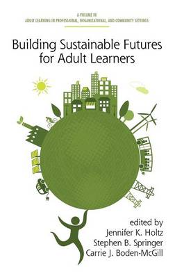 Building Sustainable Futures for Adult Learners - Adult Learning in Professional, Organizational, and Community Settings (Hardback)