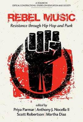Rebel Music: Resistance through Hip Hop and Punk - Critical Constructions: Studies on Education and Society (Hardback)