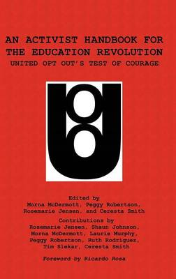 An Activist Handbook for the Education Revolution: United Opt Out's Test of Courage (Hardback)