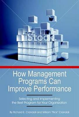 How Management Programs Can Improve Organization Performance, Selecting and Implementing the Best Program for Your Organization (Paperback)