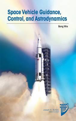 Space Vehicle Guidance, Control and Astrodynamics - AIAA Education Series (Hardback)