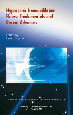 Hypersonic Nonequilibrium Flows: Fundamentals and Recent Advances - Progress in Astronautics and Aeronautics Series No. 247 (Hardback)