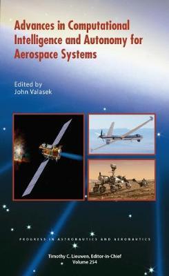Advances in Computational Intelligence and Autonomy for Aerospace Systems - Progress in Astronautics and Aeronautics (Hardback)