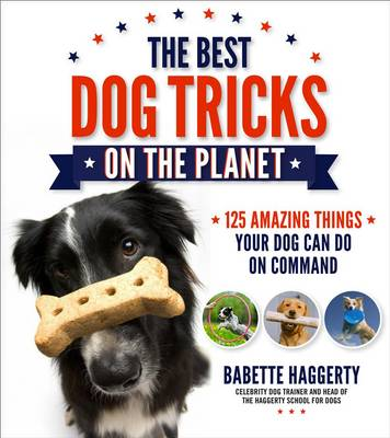 The Best Dog Tricks on the Planet: 106 Amazing Things Your Dog Can Do on Command (Paperback)