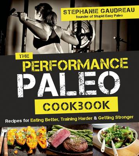 The Performance Paleo Cookbook (Paperback)
