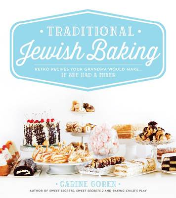 Traditional Jewish Baking: Retro Recipes Your Grandma Would Make... If She Had a Mixer (Hardback)