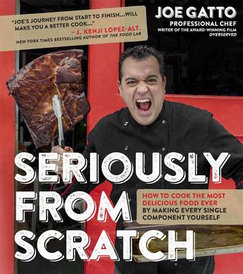 Seriously from Scratch: How to Cook the Most Delicious Food Ever by Making Every Single Component Yourself (Paperback)