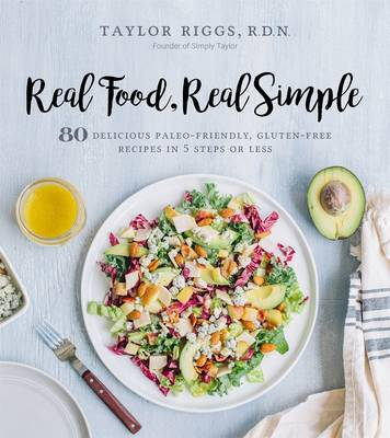 Real Food, Real Simple: 80 Delicious Paleo-Friendly, Gluten-Free Recipes in 5 Steps or Less (Paperback)