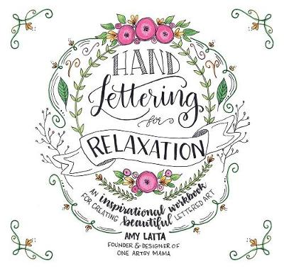 Hand Lettering for Relaxation: An Inspirational Workbook for Creating Beautiful Lettered Art (Paperback)