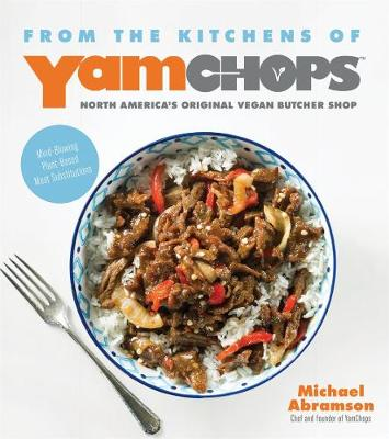 From the Kitchens of Yamchops: North America's Original Vegan Butcher Shop: Mind-Blowing Plant-Based Meat Substitutions (Paperback)