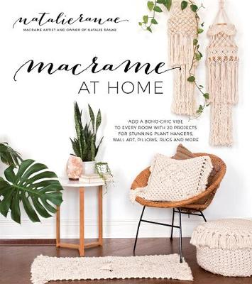 Macrame at Home: Add Boho-Chic Charm to Every Room with 20 Projects for Stunning Plant Hangers, Wall Art, Pillows and More (Paperback)