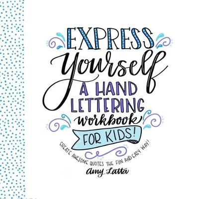 Express Yourself: A Hand Lettering Workbook for Kids (Paperback)