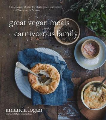 Great Vegan Meals for the Carnivorous Family: 75 Delicious Dishes for Herbivores, Carnivores and Everyone in Between (Paperback)