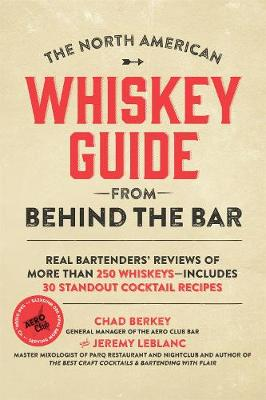 The North American Whiskey Guide from Behind the Bar: Real Bartenders' Reviews of More Than 250 Whiskeys--Includes 30 Standout Cocktail Recipes (Paperback)