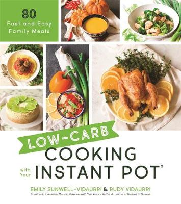 Low-Carb Cooking with Your Instant Pot: 80 Fast and Easy Family Meals (Paperback)