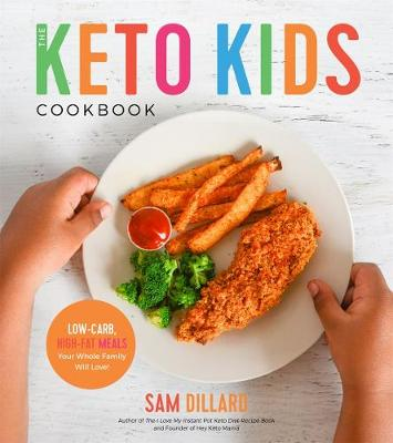 The Keto Kids Cookbook: Low-Carb, High-Fat Meals Your Whole Family Will Love! (Paperback)