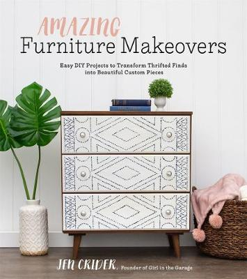 Amazing Furniture Makeovers: Easy DIY Projects to Transform Thrifted Finds into Beautiful Custom Pieces (Paperback)
