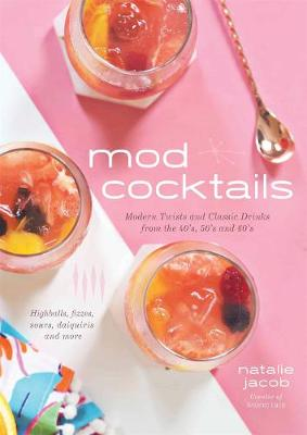 Mod Cocktails: Modern Takes on Classic Recipes from the 40's, 50's and 60's (Paperback)