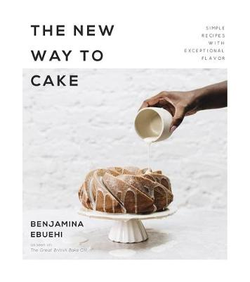 The New Way to Cake: Simple Recipes with Exceptional Flavor (Paperback)