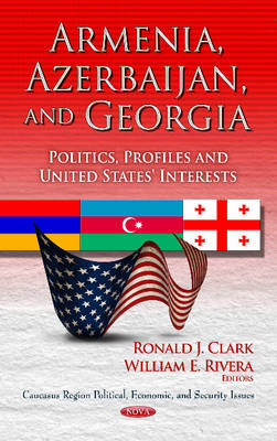 Armenia, Azerbaijan & Georgia: Politics, Profiles & United States' Interests (Hardback)