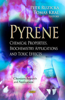Pyrene: Chemical Properties, Biochemistry Applications & Toxic Effects (Hardback)