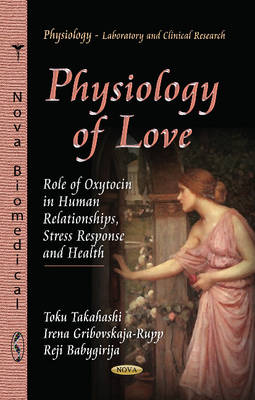 Physiology of Love: Role of Oxytocin in Human Relationships, Stress Response & Health (Hardback)