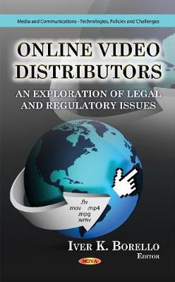 Online Video Distributors: An Exploration of Legal & Regulatory Issues (Hardback)