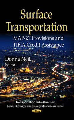 Surface Transportation: MAP-21 Provisions & TIFIA Credit Assistance (Hardback)