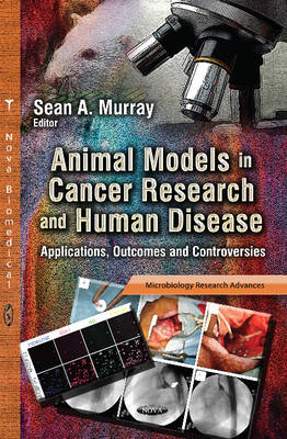Animal Models in Cancer Research & Human Disease: Applications, Outcomes & Controversies (Hardback)
