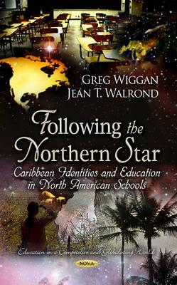 Following the Northern Star: Caribbean Identities & Education in North American Schools (Hardback)