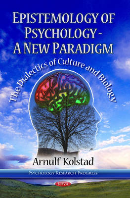 Epistemology of Psychology -- A New Paradigm: The Dialectics of Culture & Biology (Hardback)