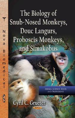 Biology of Snub-Nosed Monkeys, Douc Langurs, Proboscis Monkeys & Simakobus (Hardback)