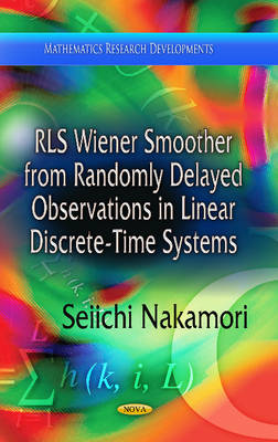 RLS Wiener Smoother from Randomly Delayed Observations in Linear Discrete-Time Systems (Hardback)