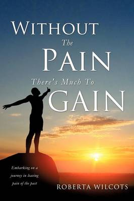 Without the Pain There's Much to Gain (Paperback)