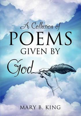 A Collection of Poems Given by God (Paperback)