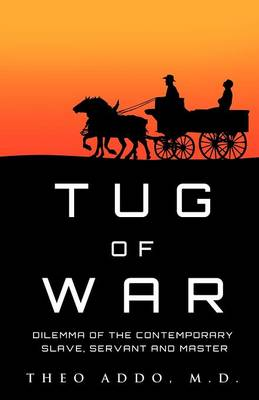 Tug of War: Dilemma of the Contemporary Slave, Servant and Master (Paperback)