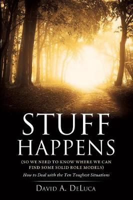 Stuff Happens: So We Need to Know Where We Can Find Some Solid Role Models (Paperback)