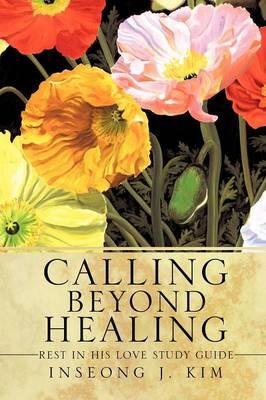 Calling Beyond Healing (Paperback)