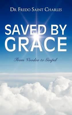 Saved by Grace from Voodoo to Gospel (Hardback)