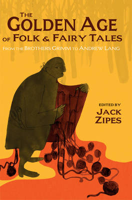 The Golden Age of Folk and Fairy Tales: From the Brothers Grimm to Andrew Lang (Hardback)