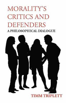 Morality's Critics and Defenders: A Philosophical Dialogue (Paperback)
