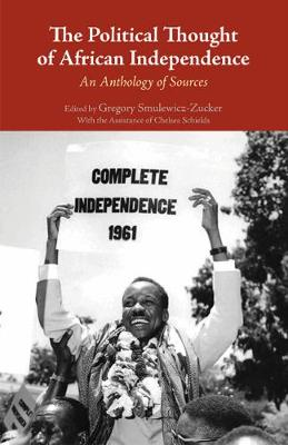 The Political Thought of African Independence: An Anthology of Sources (Paperback)