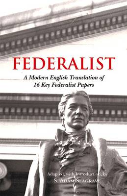 The Accessible Federalist: A Modern English Translation of 16 Key Federalist Papers (Paperback)
