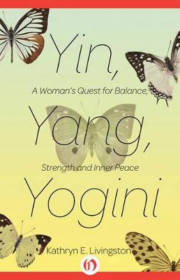 Yin, Yang, Yogini: A Woman's Quest for Balance, Strength and Inner Peace (Paperback)