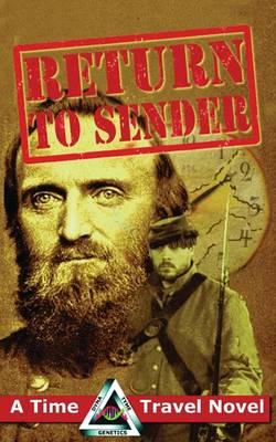 Return to Sender: A Civil War Time Travel Novel - Dyna-Tyme Genetics Time Travel Novel 1 (Paperback)
