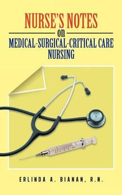 Nurse's Notes on Medical-Surgical-Critical Care Nursing (Paperback)