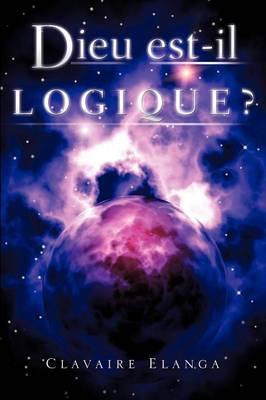 Dieu Est-Il Logique ? (Paperback)