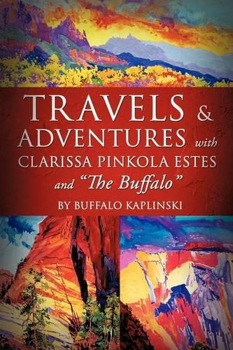 Travels and Adventures with Clarissa Pinkola Estes and the Buffalo (Paperback)