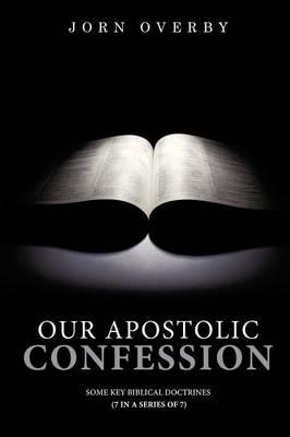 Our Apostolic Confession (Paperback)