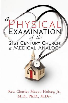 A Physical Examination of the 21st Century Church: A Medical Analogy (Paperback)